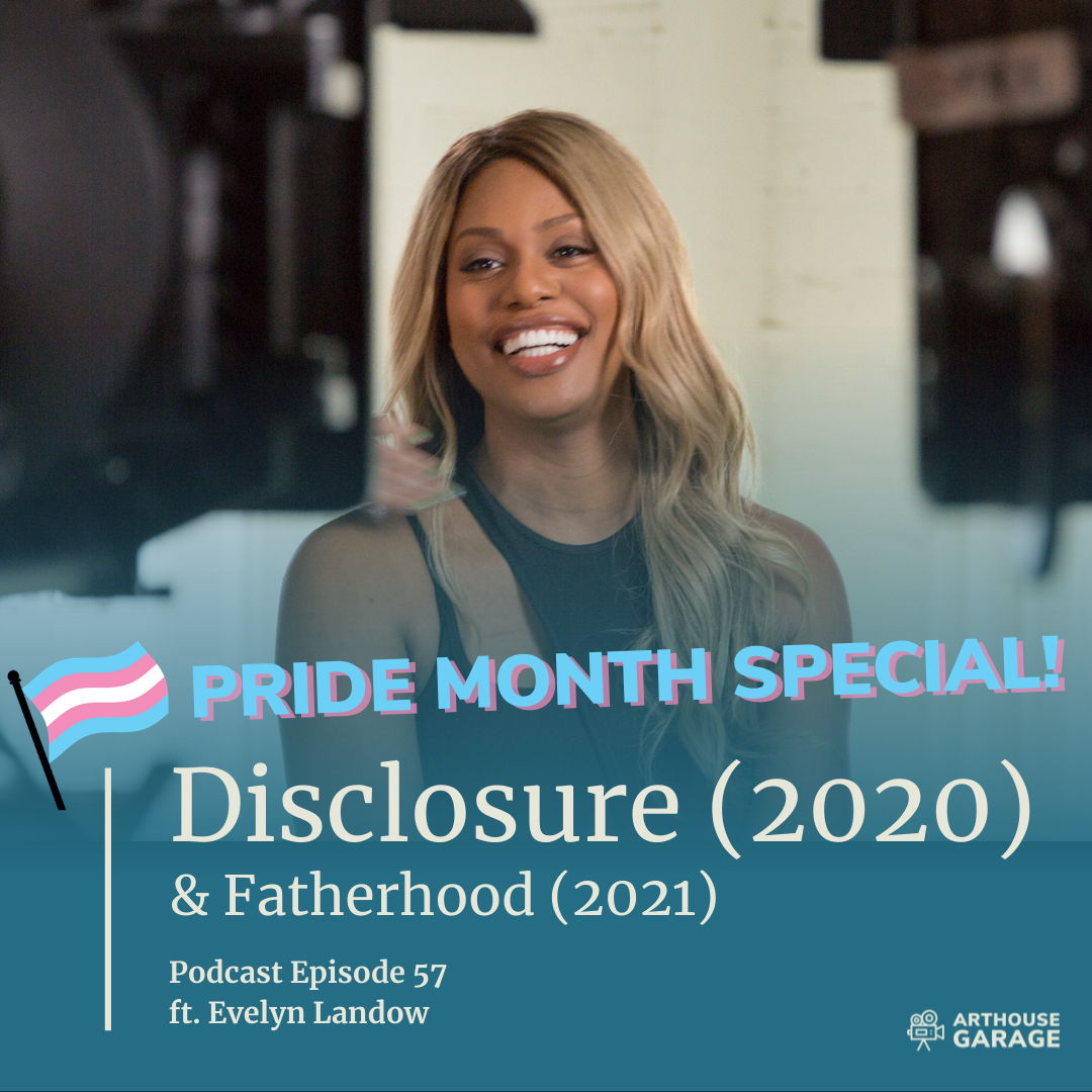 057: PRIDE MONTH SPECIAL – Disclosure (2020) discussion & Fatherhood (2021) review