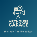 Arthouse Garage: A Movie Podcast